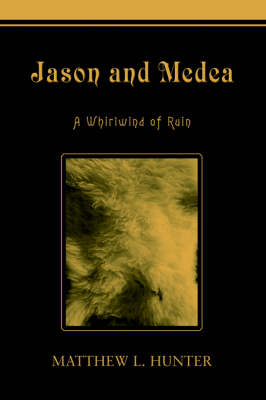 Jason and Medea: A Whirlwind of Ruin (Hardback)