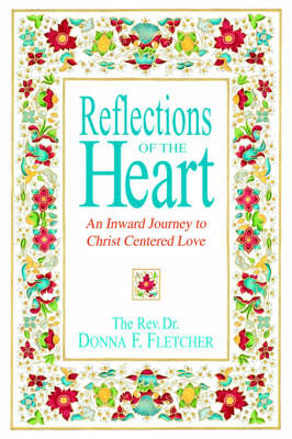 Reflections of the Heart: An Inward Journey to Christ Centered Love (Hardback)