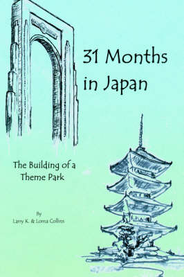 31 Months in Japan: The Building of a Theme Park (Hardback)
