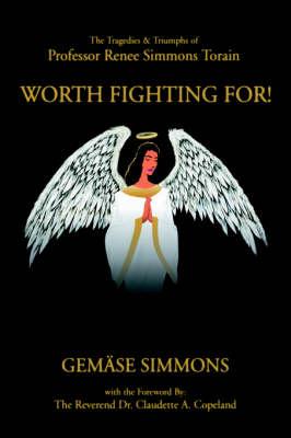 Worth Fighting For!: The Tragedies & Triumphs of Professor Renee Simmons Torain (Hardback)
