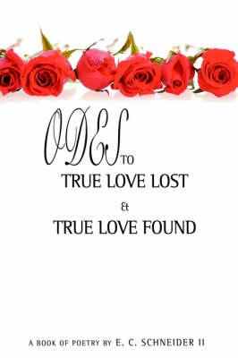 Odes to True Love Lost and True Love Found (Hardback)