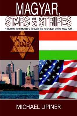 Magyar, Stars & Stripes: A Journey from Hungary Through the Holocaust and to New York (Hardback)