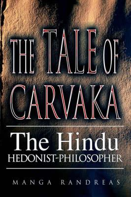 The Tale of Carvaka: The Hindu Hedonist-Philosopher (Hardback)