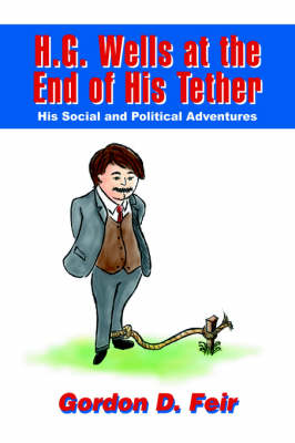 H.G. Wells at the End of His Tether: His Social and Political Adventures (Hardback)