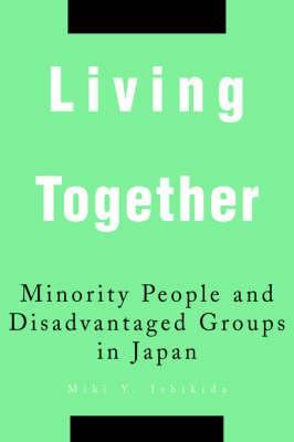 Living Together: Minority People and Disadvantaged Groups in Japan (Hardback)