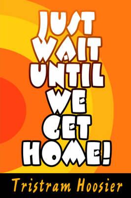 Just Wait Until We Get Home! (Hardback)