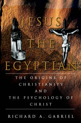 Jesus the Egyptian: The Origins of Christianity and the Psychology of Christ (Hardback)