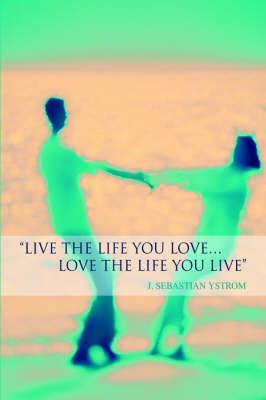 Live the Life You Love...Love the Life You Live (Hardback)