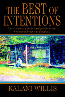 The Best of Intentions: The True Story of an Inspiring Relationship Between a Father and Daughter. (Hardback)