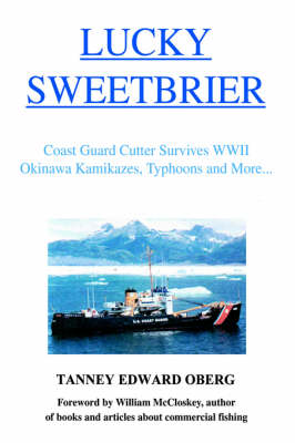 Lucky Sweetbrier: Coast Guard Cutter Survives WWII Okinawa Kamikazes, Typhoons and More... (Hardback)