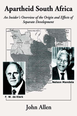 Apartheid South Africa: An Insider's Overview of the Origin and Effects of Separate Development (Hardback)