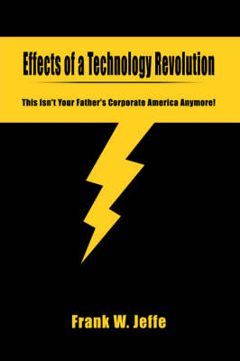 Effects of a Technology Revolution: This Isn't Your Father's Corporate America Anymore! (Hardback)