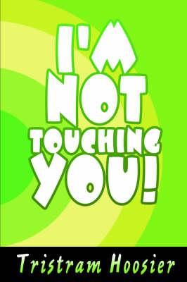 I'm Not Touching You! (Hardback)