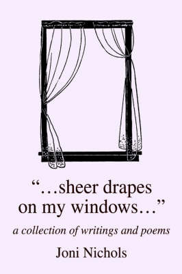 ...Sheer Drapes on My Windows...: A Collection of Writings and Poems (Hardback)