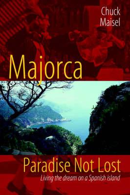 Majorca, Paradise Not Lost: Living the Dream on a Spanish Island (Hardback)