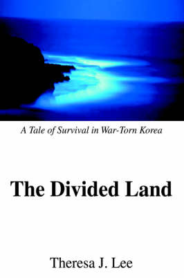 The Divided Land: A Tale of Survival in War-Torn Korea (Hardback)