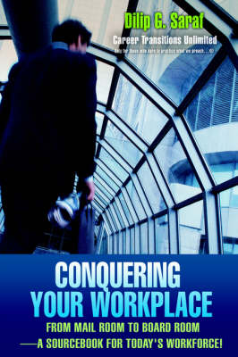 Conquering Your Workplace: From Mail Room to Board Room-A Sourcebook for Today's Workforce! (Hardback)