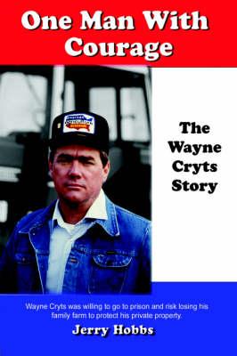 One Man with Courage: The Wayne Cryts Story (Hardback)