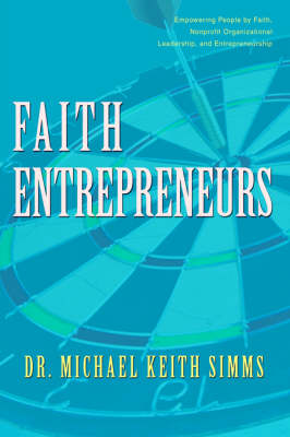 Faith Entrepreneurs: Empowering People by Faith, Nonprofit Organizational Leadership, and Entrepreneurship (Hardback)