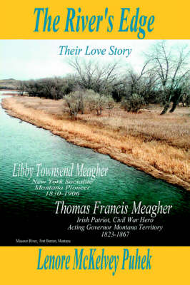 The River's Edge: Libby Townsend Meagher and Thomas Francis Meagher Their Love Story (Hardback)