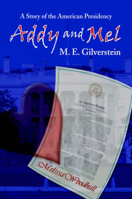 Addy and Mel: A Story of the American Presidency (Hardback)