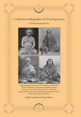 A Collection of Biographies of 4 Kriya Yoga Gurus by Swami Satyananda Giri (Hardback)