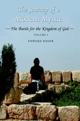 The Journey of a Modern Mystic: The Battle for the Kingdom of God (Hardback)