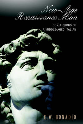 New-Age Renaissance Man: Confessions of a Middle-Aged Italian (Hardback)