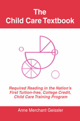 The Child Care Textbook: Required Reading in the Nation's First Tuition-Free, College Credit, Child Care Training Program (Hardback)