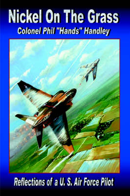 Nickel on the Grass: Reflections of A U.S. Air Force Pilot (Hardback)