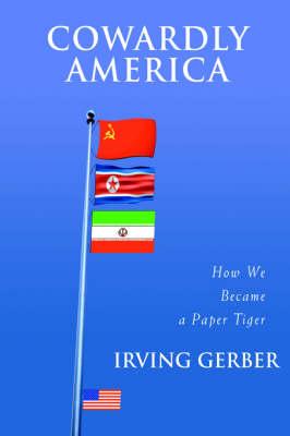 Cowardly America: How We Became a Paper Tiger (Hardback)