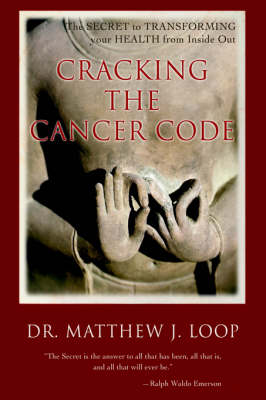 Cracking the Cancer Code: The Secret to Transforming Your Health from Inside Out (Hardback)