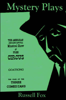 Mystery Plays: The American One-Ring Revival Minstrel Show & Free Circusgoatsongthe Case of the Three Comedians (Hardback)