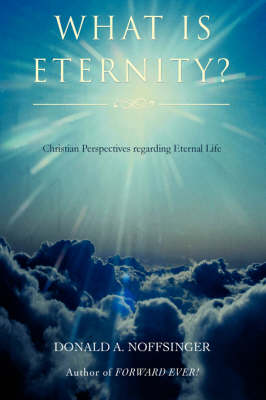 What Is Eternity?: Christian Perspectives Regarding Eternal Life (Hardback)