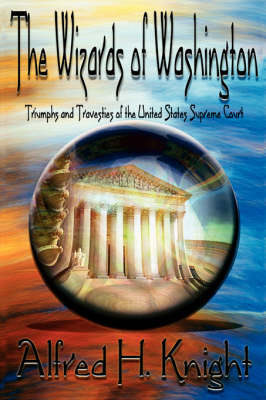 The Wizards of Washington: Triumphs and Travesties of the United States Supreme Court (Hardback)