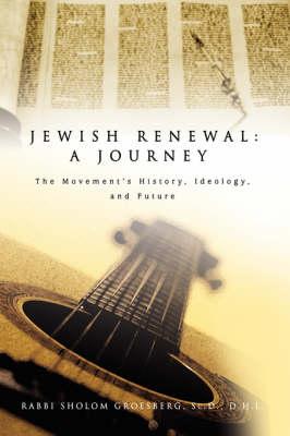 Jewish Renewal: A Journey: The Movement's History, Ideology, and Future (Hardback)
