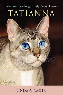 Tatianna: Tales and Teachings of My Feline Friend (Hardback)