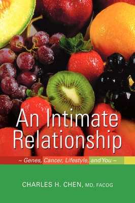 An Intimate Relationship: Genes, Cancer, Lifestyle, and You (Hardback)