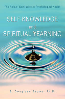 Self-Knowledge and Spiritual Yearning: The Role of Spirituality in Psychological Health (Hardback)