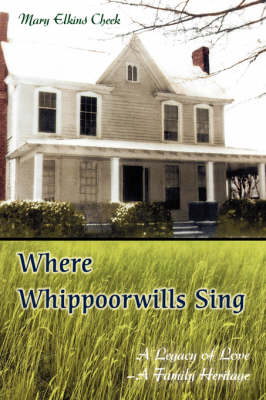 Where Whippoorwills Sing: A Legacy of Love--A Family Heritage (Hardback)