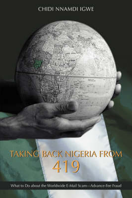 Taking Back Nigeria from 419: What to Do about the Worldwide E-mail Scam-Advance-Fee Fraud (Hardback)