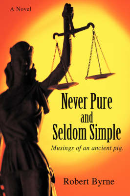 Never Pure and Seldom Simple: Musings of an Ancient Pig. (Hardback)