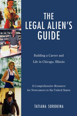 The Legal Alien's Guide: Building a Career and Life in Chicago, Illinois (Hardback)