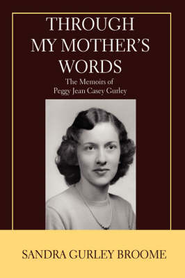 Through My Mother's Words: The Memoirs of Peggy Jean Casey Gurley (Hardback)