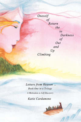 Climbing Up and Out of Darkness to the Return of Oneself: Letters from Heaven . (Hardback)