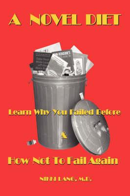 A Novel Diet: Learn Why You Failed Before & How Not to Fail Again (Hardback)