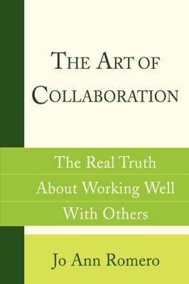 The Art of Collaboration: The Real Truth about Working Well with Others (Hardback)