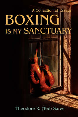 Boxing Is My Sanctuary: A Collection of Essays (Hardback)