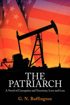 The Patriarch: A Novel of Corruption and Terrorism, Love and Loss (Hardback)