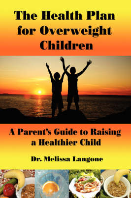 The Health Plan for Overweight Children: A Parent's Guide to Raising a Healthier Child (Hardback)